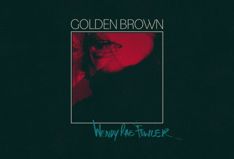 """WENDY RAE FOWLER SINGLE RELEASE """"GOLDEN BROWN"""" OUT TODAY"""