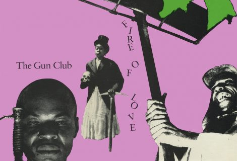 THE GUN CLUB'S 1981 PUNK-BLUES CLASSIC DEBUT FIRE OF LOVE RETURNS WITH DELUXE DOUBLE-VINYL AND DOUBLE-CD REISSUES VIA BLIXA SOUNDS