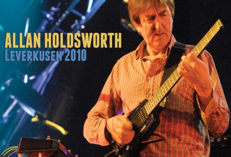 LEVERKUSEN 2010, The Latest CD/DVD Release In The Continuing Series Of Classic Allan Holdsworth Live Recordings, Due November 5 From Manifesto Records